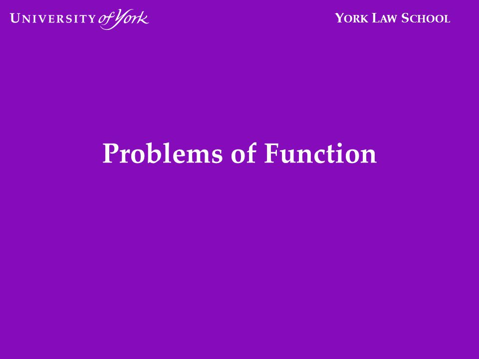 Y ORK L AW S CHOOL Problems of Function
