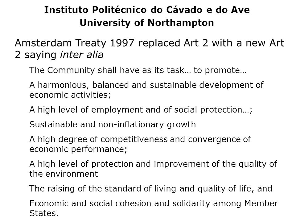 Amsterdam Treaty 1997 replaced Art 2 with a new Art 2 saying inter alia The Community shall have as its task… to promote… A harmonious, balanced and s