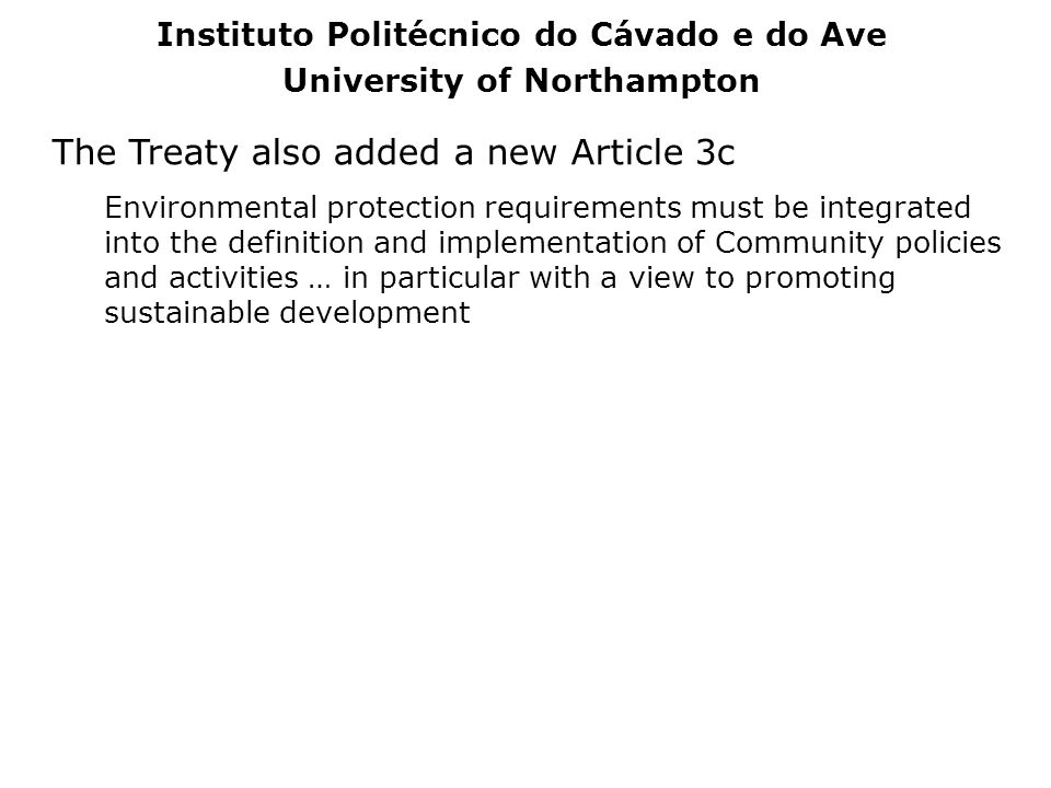 The Treaty also added a new Article 3c Environmental protection requirements must be integrated into the definition and implementation of Community po