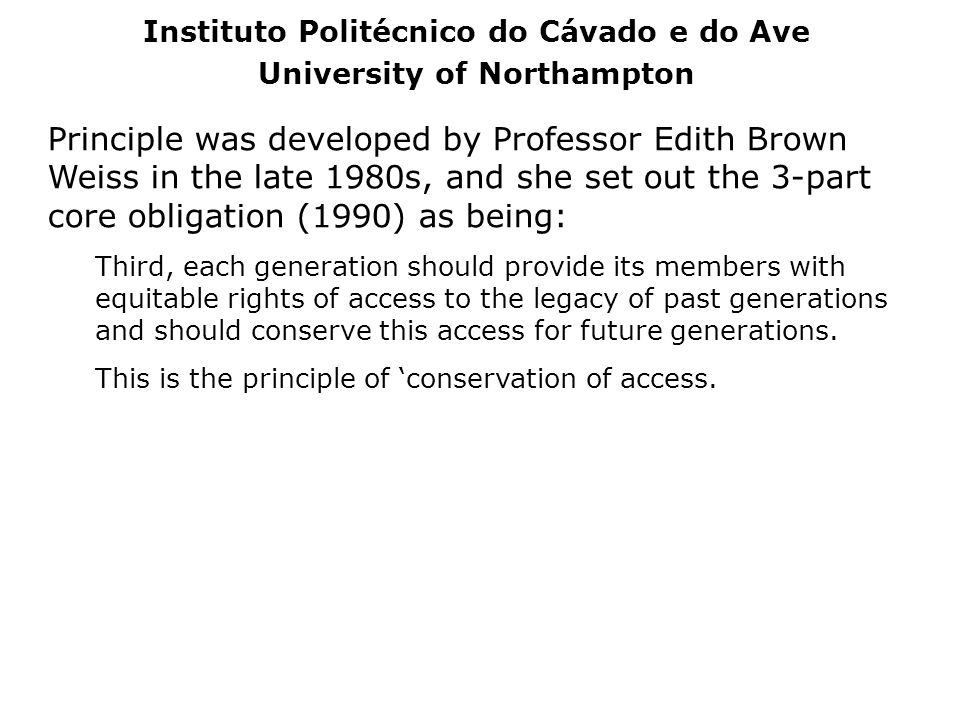 Principle was developed by Professor Edith Brown Weiss in the late 1980s, and she set out the 3-part core obligation (1990) as being: Third, each gene