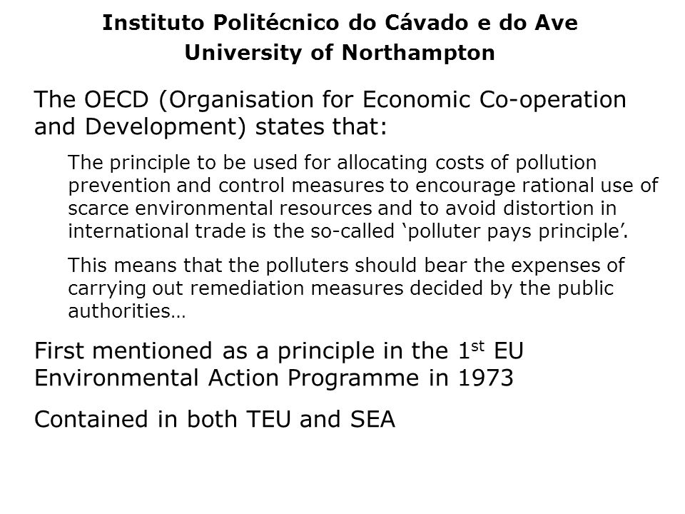 The OECD (Organisation for Economic Co-operation and Development) states that: The principle to be used for allocating costs of pollution prevention a