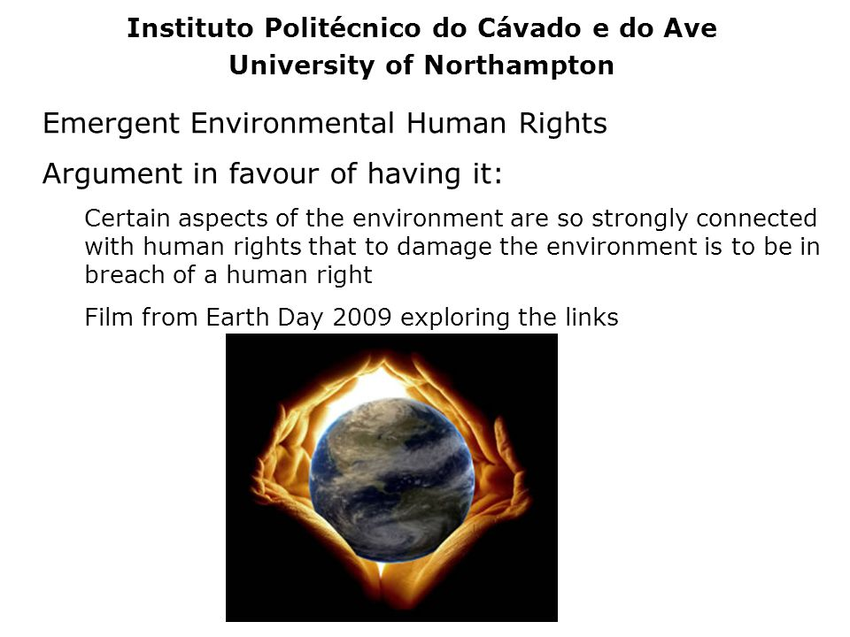 Emergent Environmental Human Rights Argument in favour of having it: Certain aspects of the environment are so strongly connected with human rights th