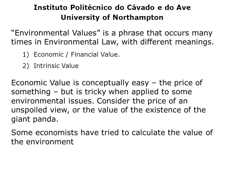 Environmental Values is a phrase that occurs many times in Environmental Law, with different meanings. 1)Economic / Financial Value. 2)Intrinsic Value