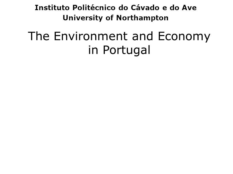 The Environment and Economy in Portugal Instituto Politécnico do Cávado e do Ave University of Northampton