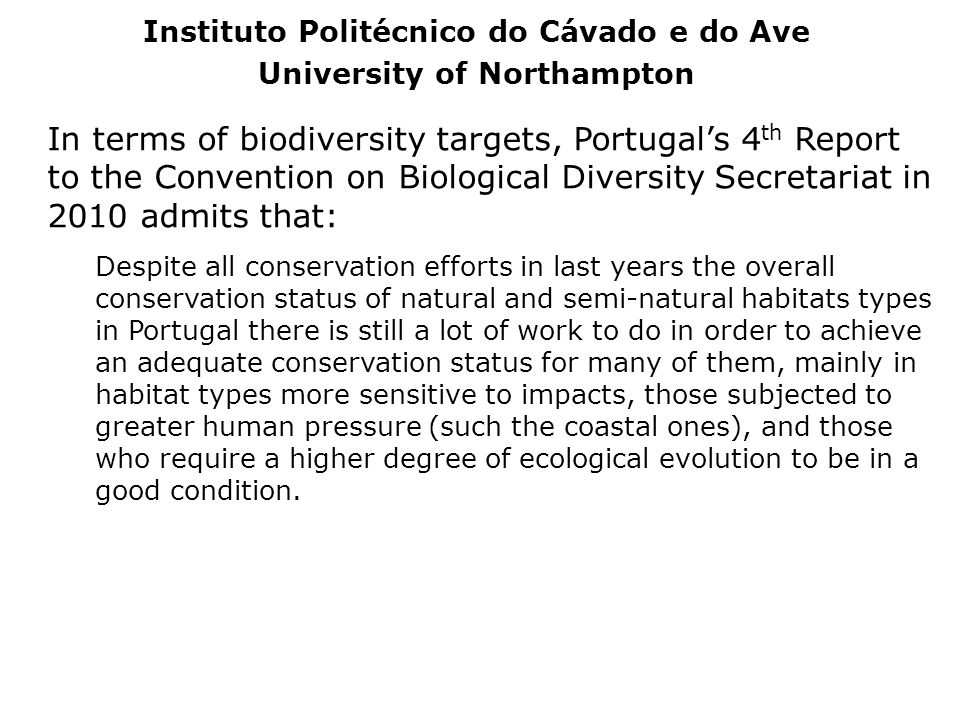In terms of biodiversity targets, Portugals 4 th Report to the Convention on Biological Diversity Secretariat in 2010 admits that: Despite all conserv