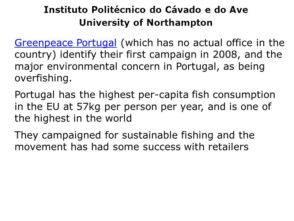 Greenpeace PortugalGreenpeace Portugal (which has no actual office in the country) identify their first campaign in 2008, and the major environmental