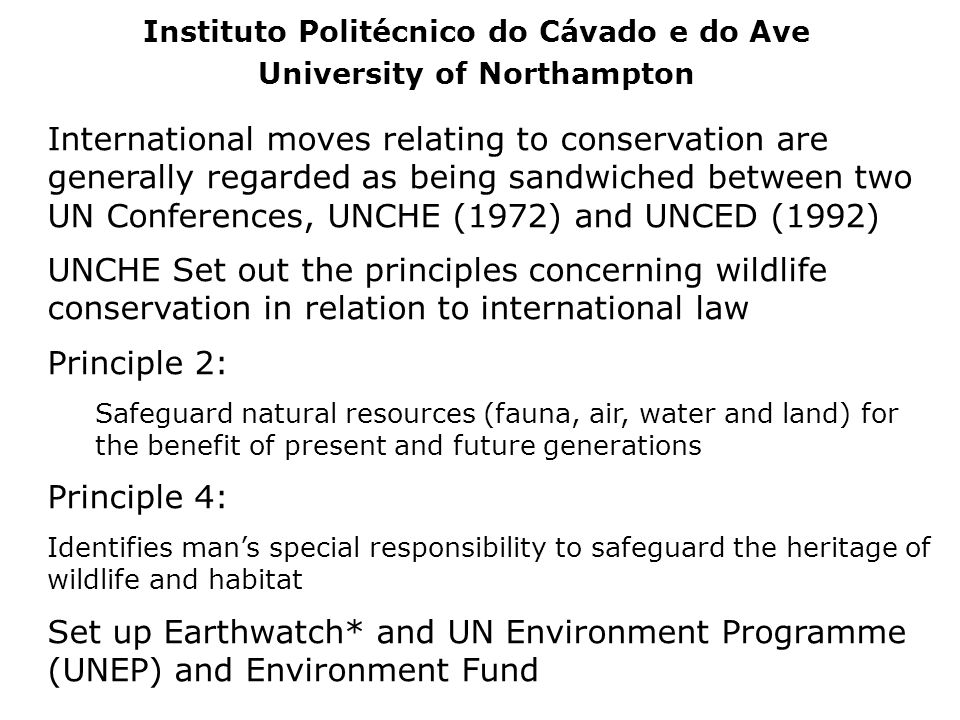 International moves relating to conservation are generally regarded as being sandwiched between two UN Conferences, UNCHE (1972) and UNCED (1992) UNCH