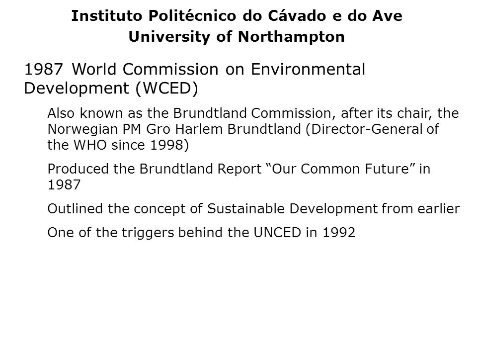 1987World Commission on Environmental Development (WCED) Also known as the Brundtland Commission, after its chair, the Norwegian PM Gro Harlem Brundtl