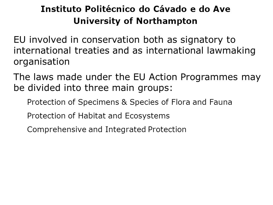 EU involved in conservation both as signatory to international treaties and as international lawmaking organisation The laws made under the EU Action