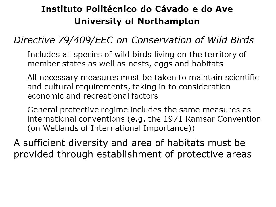 Directive 79/409/EEC on Conservation of Wild Birds Includes all species of wild birds living on the territory of member states as well as nests, eggs