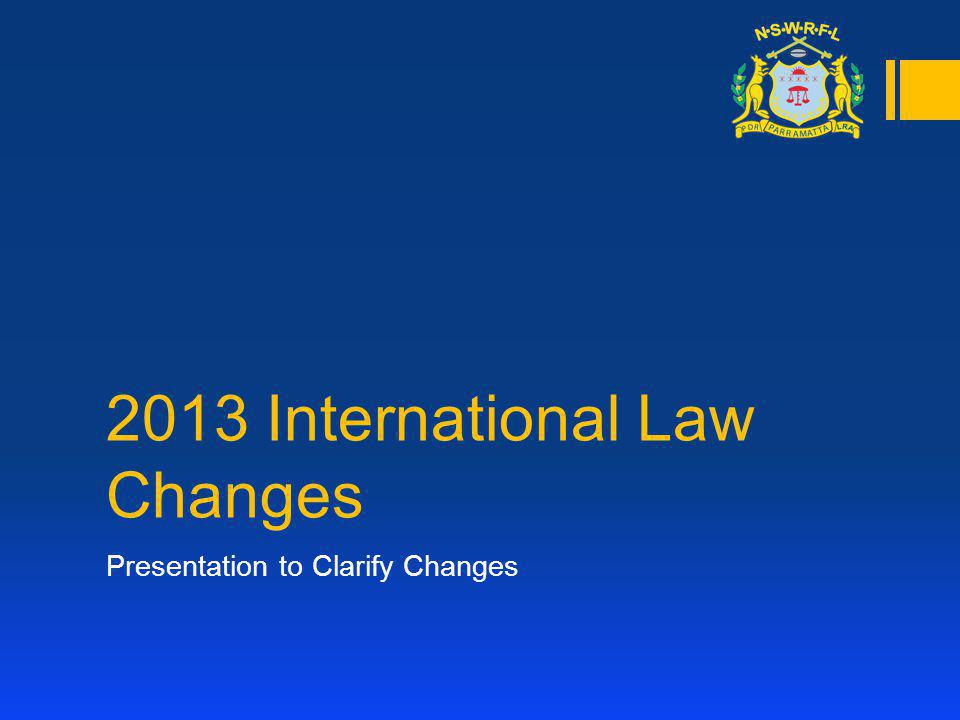2013 International Law Changes Presentation to Clarify Changes