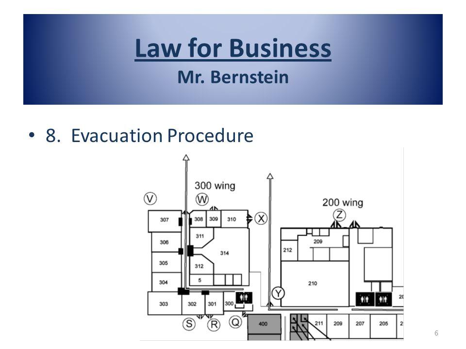 8. Evacuation Procedure 6 Law for Business Mr. Bernstein