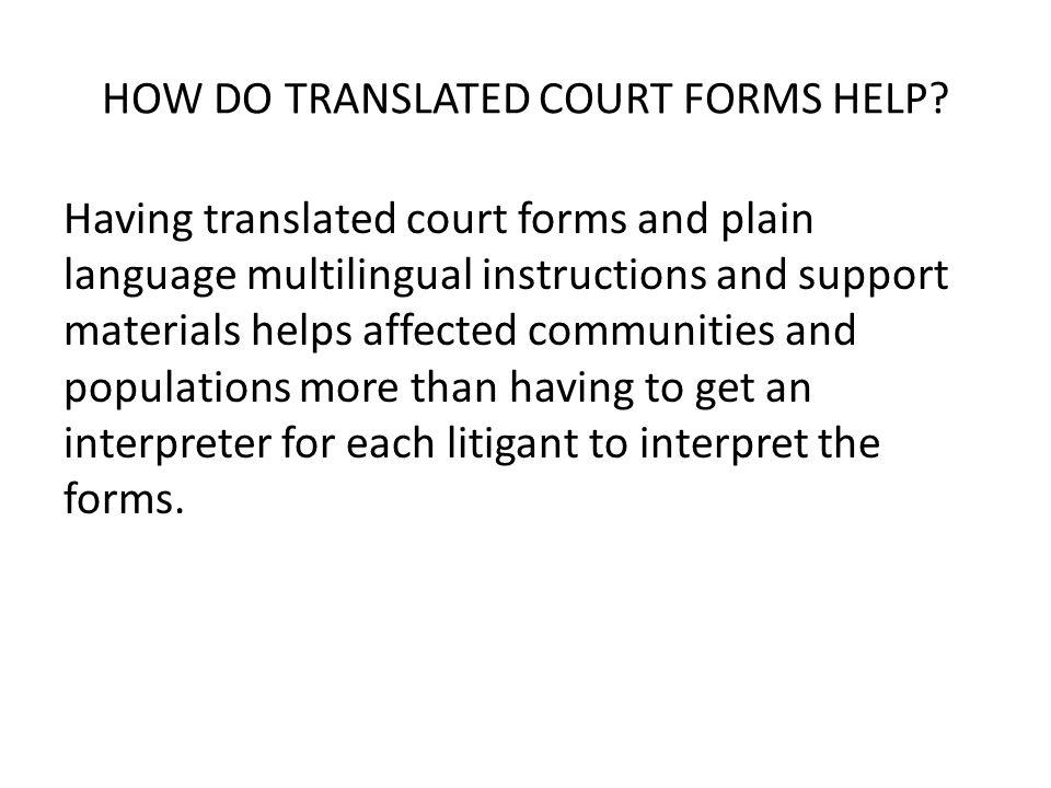 HOW DO TRANSLATED COURT FORMS HELP.