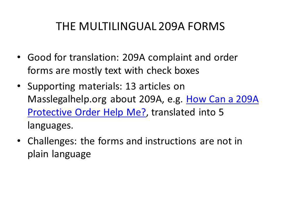 THE MULTILINGUAL 209A FORMS Good for translation: 209A complaint and order forms are mostly text with check boxes Supporting materials: 13 articles on Masslegalhelp.org about 209A, e.g.