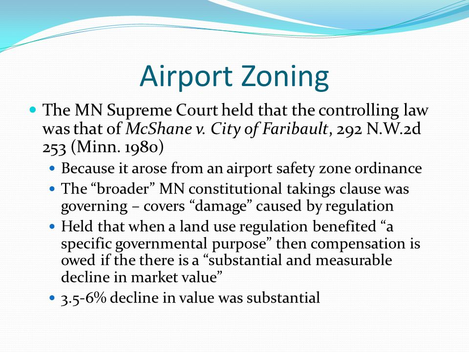 Airport Zoning The MN Supreme Court held that the controlling law was that of McShane v. City of Faribault, 292 N.W.2d 253 (Minn. 1980) Because it aro
