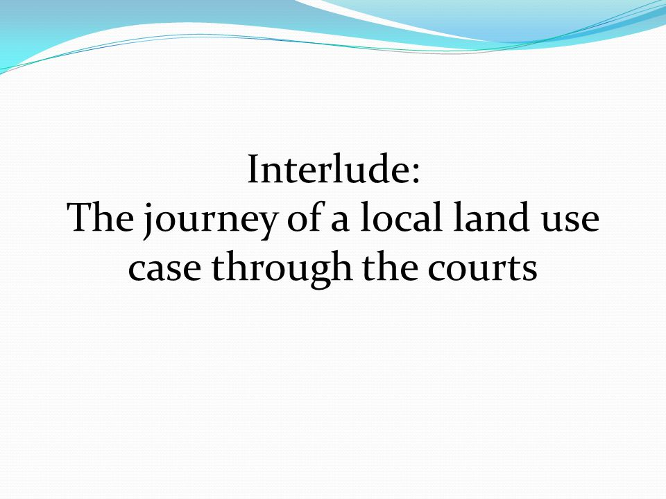 Interlude: The journey of a local land use case through the courts