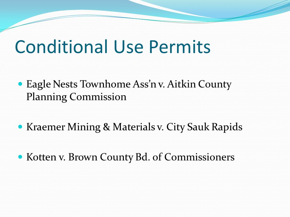 Conditional Use Permits Eagle Nests Townhome Assn v. Aitkin County Planning Commission Kraemer Mining & Materials v. City Sauk Rapids Kotten v. Brown
