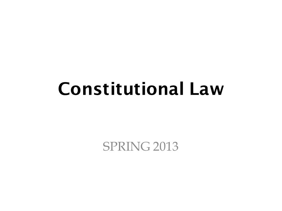 Constitutional Law SPRING 2013