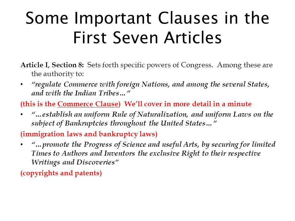 Some Important Clauses in the First Seven Articles Article I, Section 8: Sets forth specific powers of Congress.