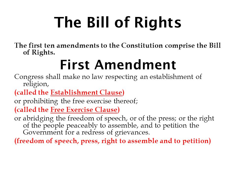 The Bill of Rights The first ten amendments to the Constitution comprise the Bill of Rights.
