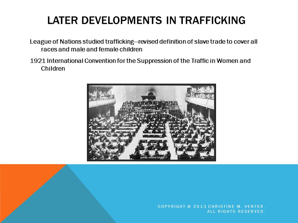 LATER DEVELOPMENTS IN TRAFFICKING League of Nations studied traffickingrevised definition of slave trade to cover all races and male and female childr