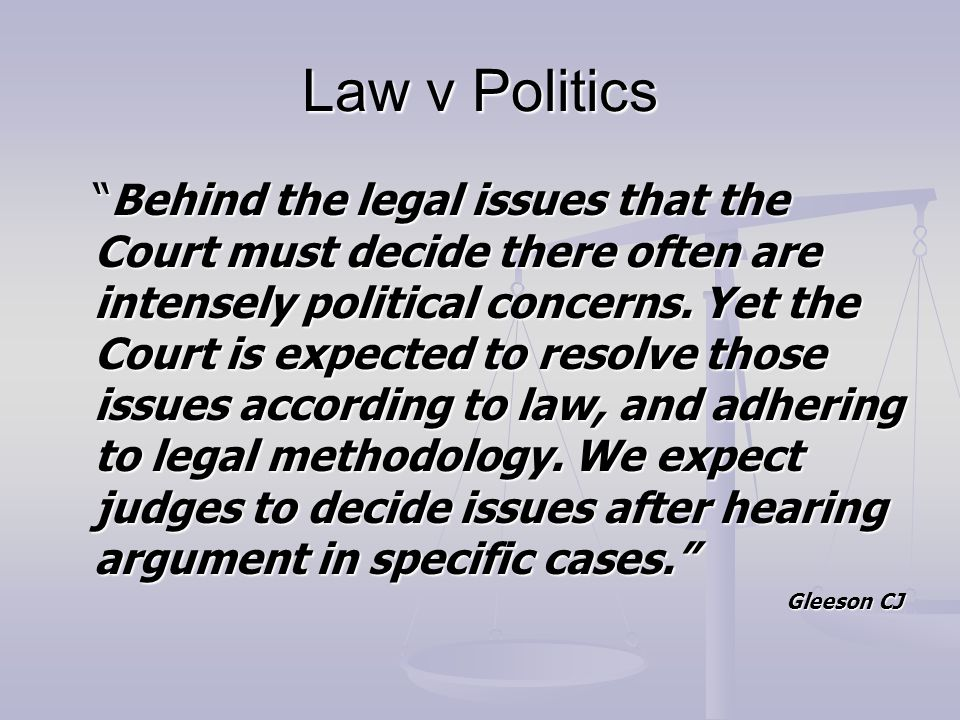 Law v Politics Behind the legal issues that the Court must decide there often are intensely political concerns.