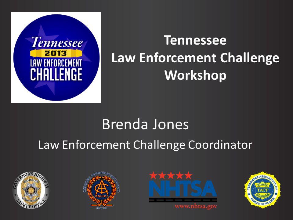 Tennessee Law Enforcement Challenge Workshop Brenda Jones Law Enforcement Challenge Coordinator