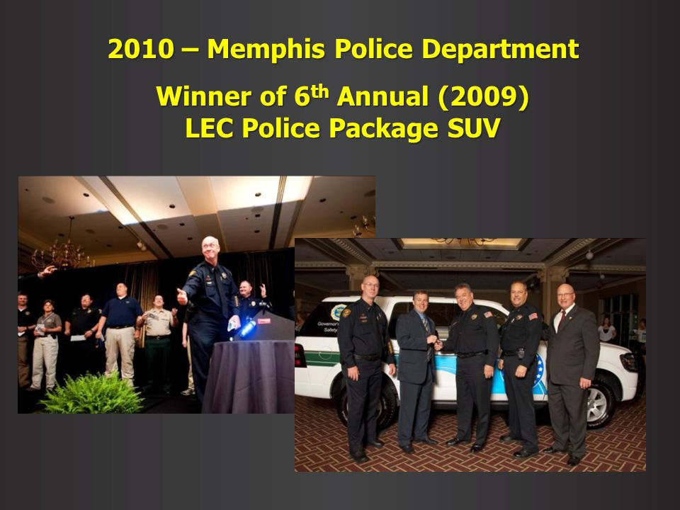 2010 – Memphis Police Department Winner of 6 th Annual (2009) LEC Police Package SUV