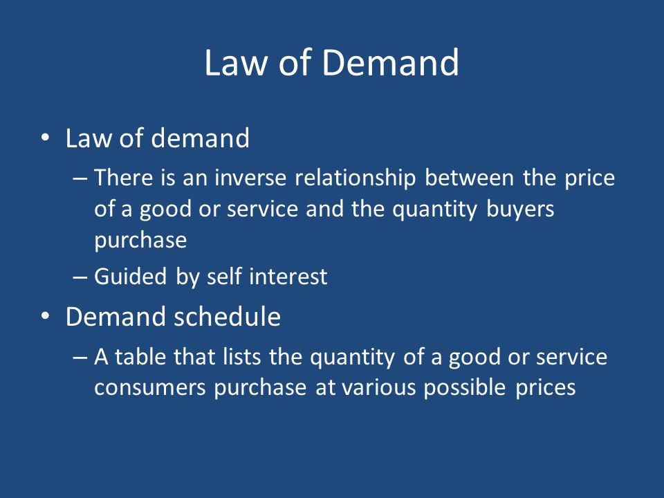 Law of Demand Law of demand – There is an inverse relationship between the price of a good or service and the quantity buyers purchase – Guided by sel