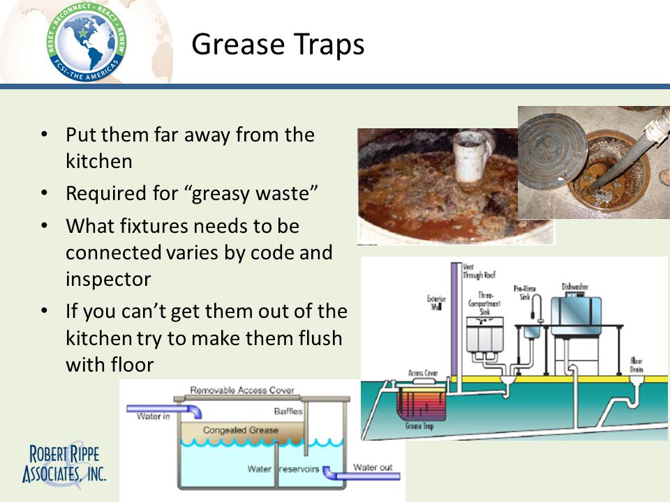 Grease Traps Put them far away from the kitchen Required for greasy waste What fixtures needs to be connected varies by code and inspector If you cant get them out of the kitchen try to make them flush with floor