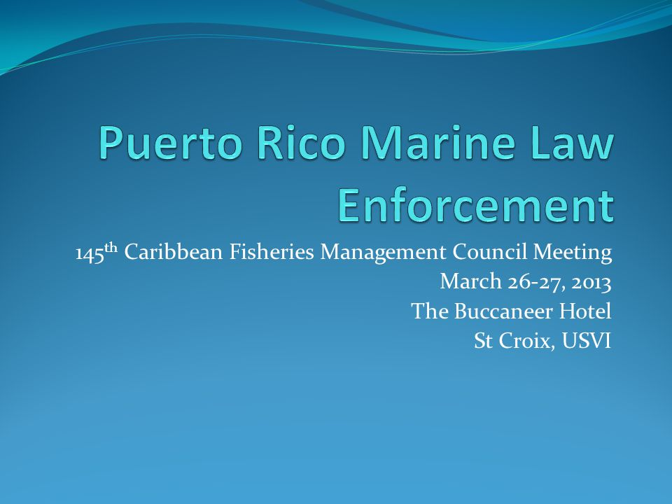 145 th Caribbean Fisheries Management Council Meeting March 26-27, 2013 The Buccaneer Hotel St Croix, USVI
