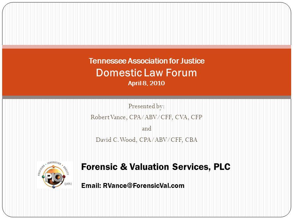 Presented by: Robert Vance, CPA/ABV/CFF, CVA, CFP and David C.
