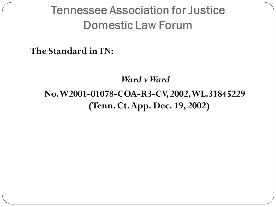 Tennessee Association for Justice Domestic Law Forum The Ward Factors: The spouse alleging dissipation must establish a prima facie case that marital funds have been dissipated Then the burden shifts to the spouse making the expenditures to prove the expenditures were appropriate