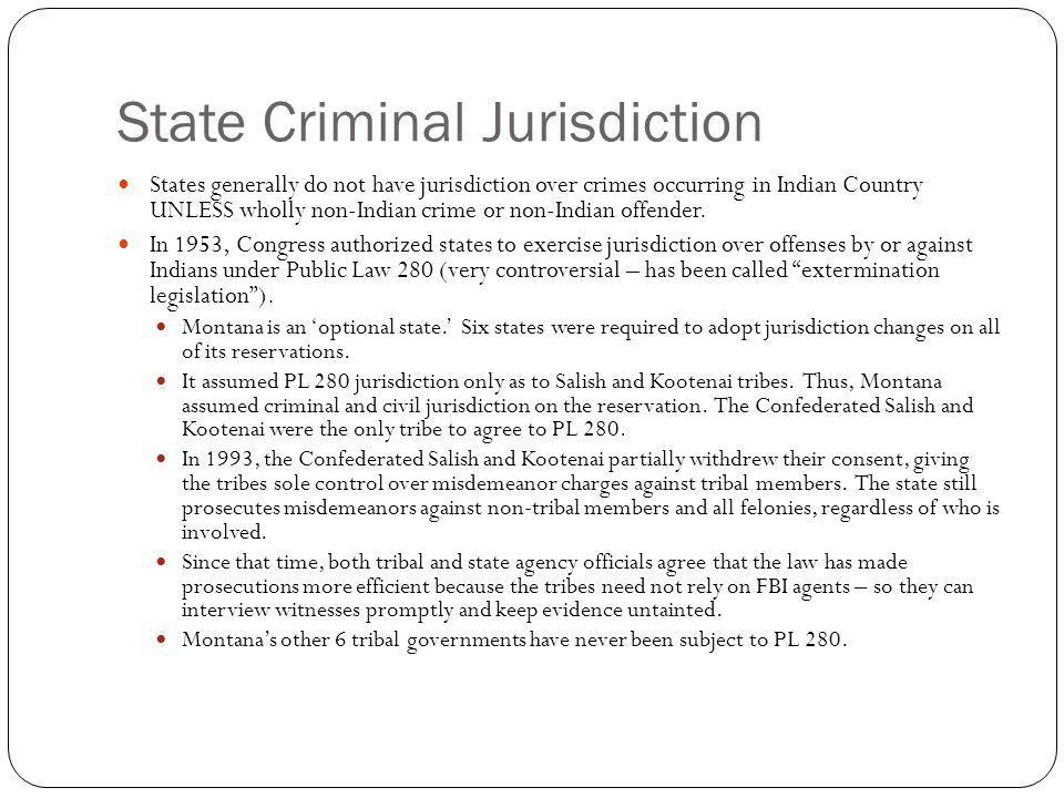 State Criminal Jurisdiction States generally do not have jurisdiction over crimes occurring in Indian Country UNLESS wholly non-Indian crime or non-In