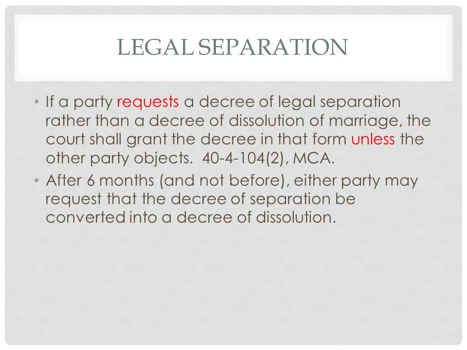 LEGAL SEPARATION If a party requests a decree of legal separation rather than a decree of dissolution of marriage, the court shall grant the decree in that form unless the other party objects.