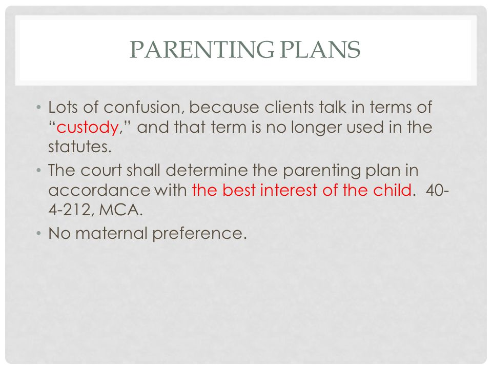 PARENTING PLANS Lots of confusion, because clients talk in terms ofcustody, and that term is no longer used in the statutes.