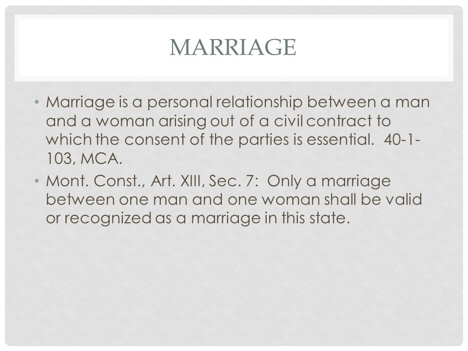 MARRIAGE Marriage is a personal relationship between a man and a woman arising out of a civil contract to which the consent of the parties is essential.