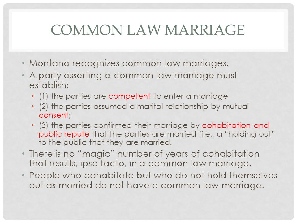 COMMON LAW MARRIAGE Montana recognizes common law marriages.