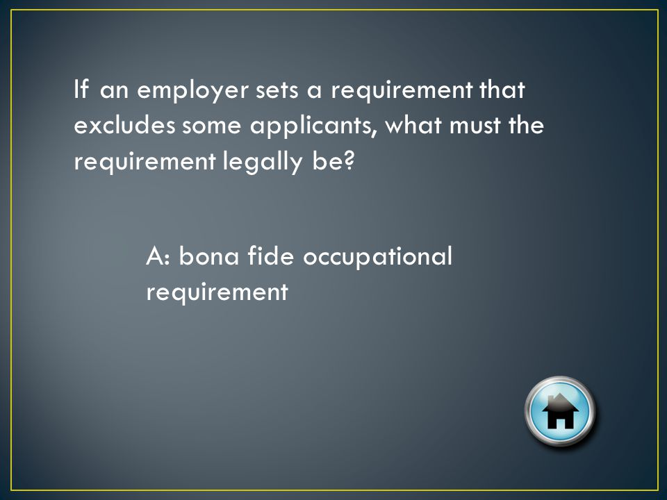 If an employer sets a requirement that excludes some applicants, what must the requirement legally be.