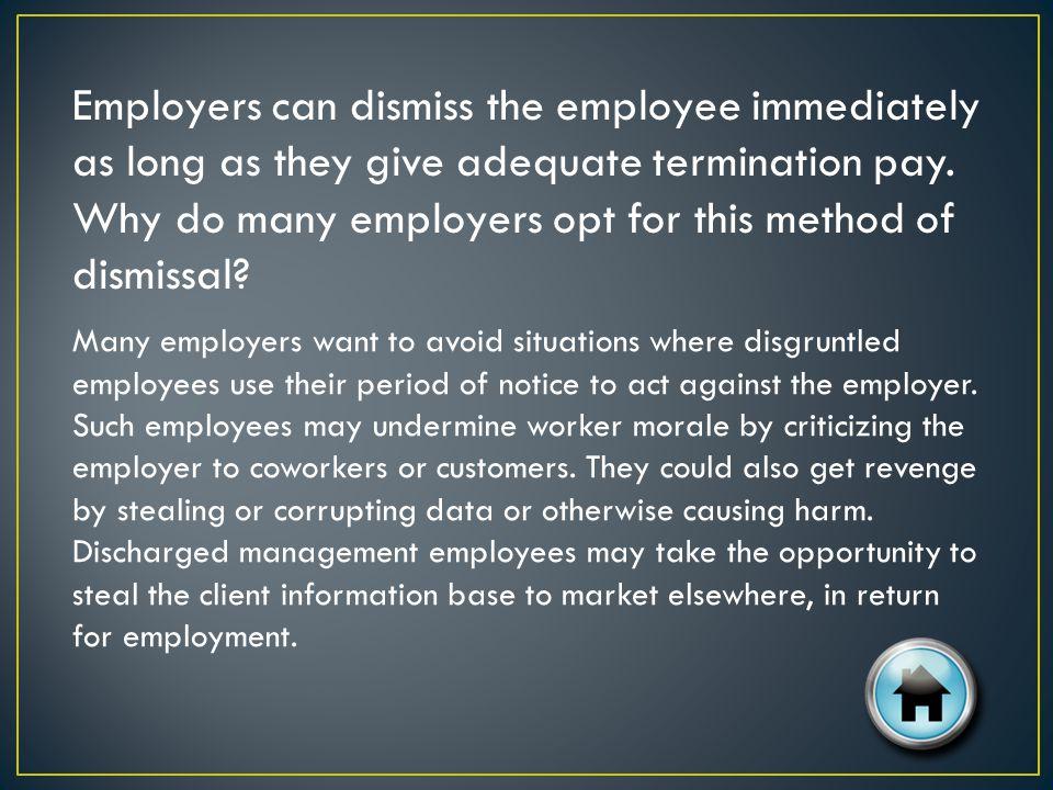 Employers can dismiss the employee immediately as long as they give adequate termination pay.