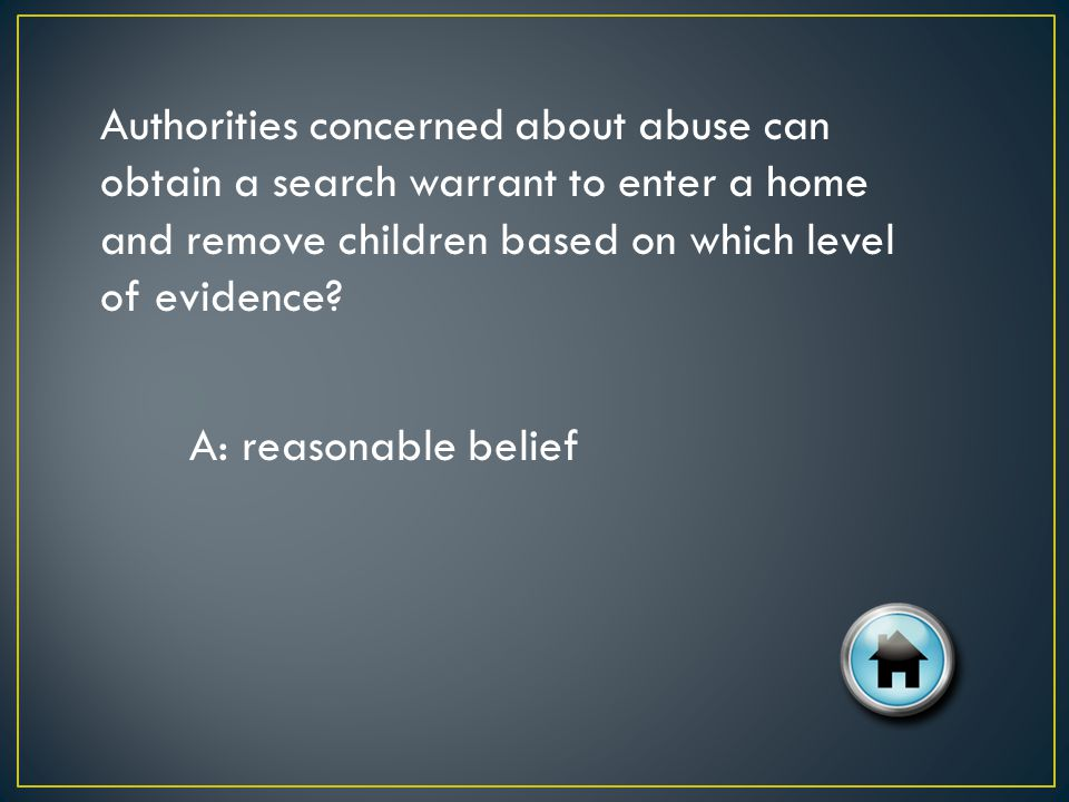 Authorities concerned about abuse can obtain a search warrant to enter a home and remove children based on which level of evidence.