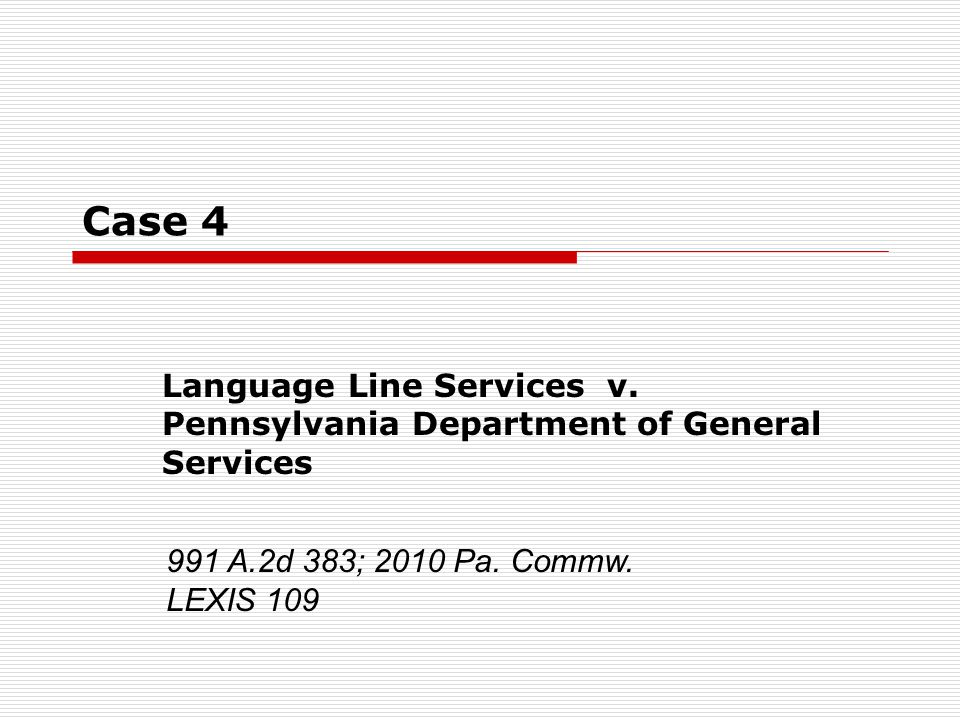 Case 4 Language Line Services v. Pennsylvania Department of General Services 991 A.2d 383; 2010 Pa.