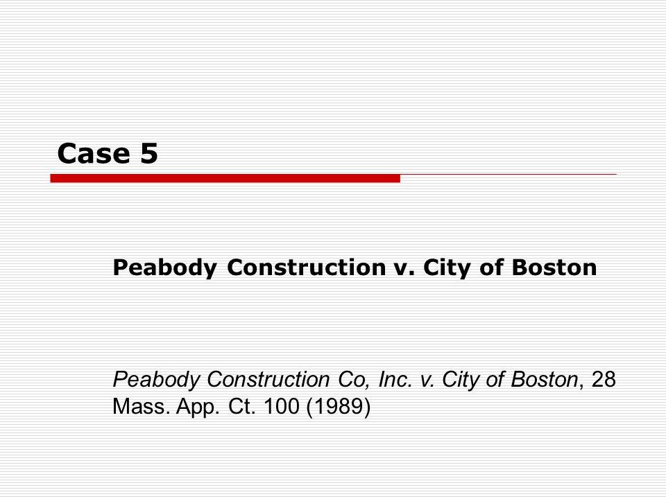 Case 5 Peabody Construction v. City of Boston Peabody Construction Co, Inc.