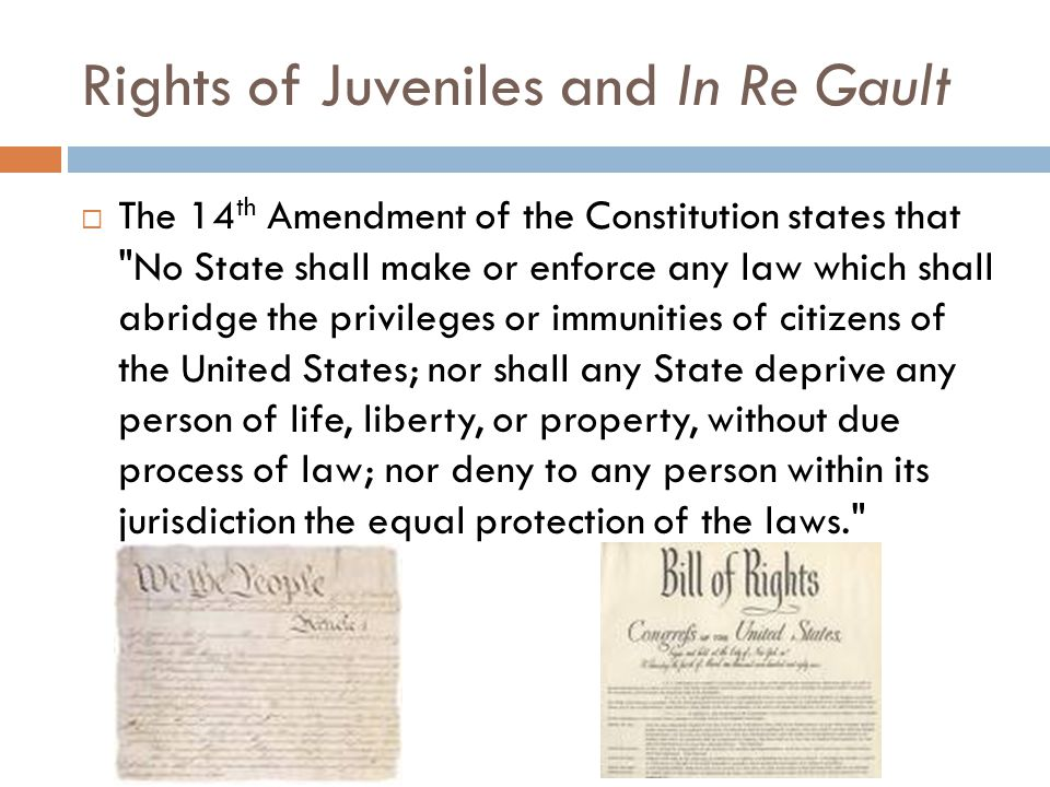 Rights of Juveniles and In Re Gault Who: Gerald Gault, age 15 What: Accused of making an obscene phone call to his neighbor.