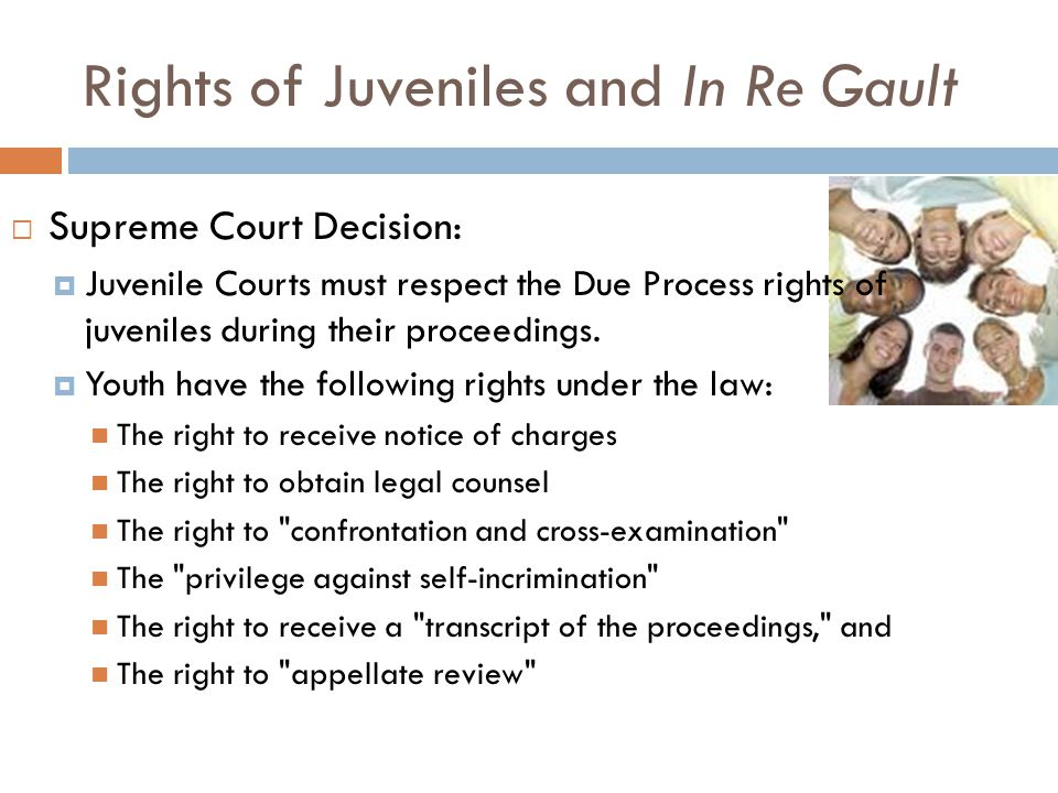 Questions from Gault Do you think that this decision helps or harms juveniles.