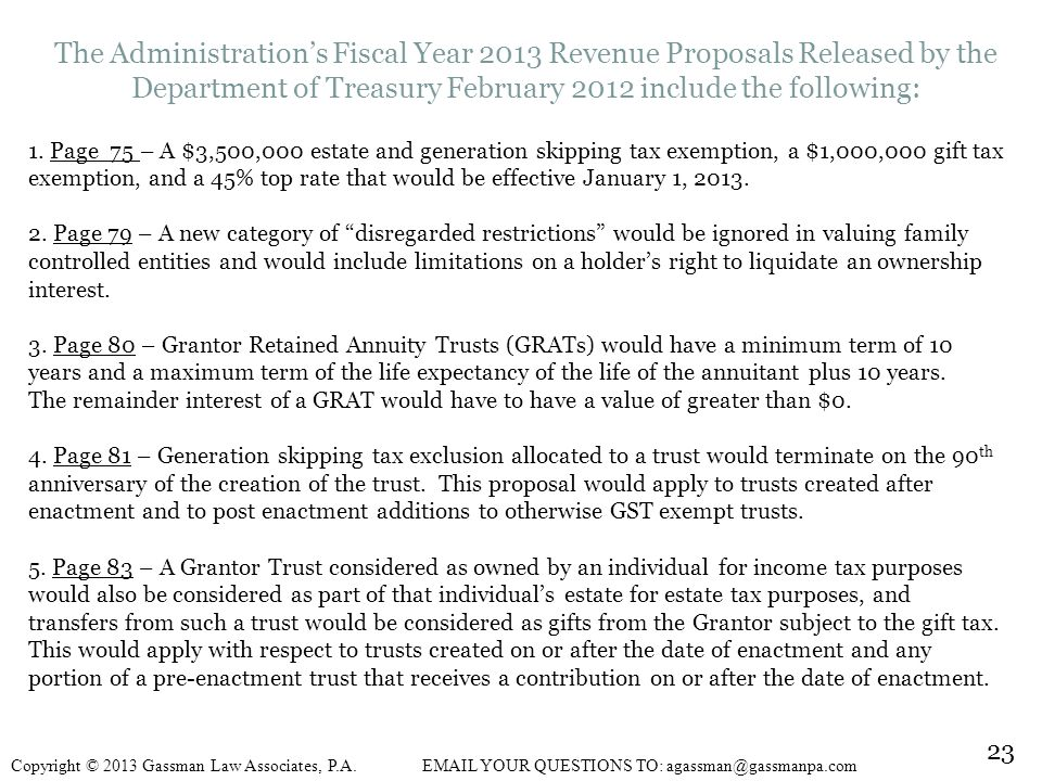 The Administrations Fiscal Year 2013 Revenue Proposals Released by the Department of Treasury February 2012 include the following: 1.