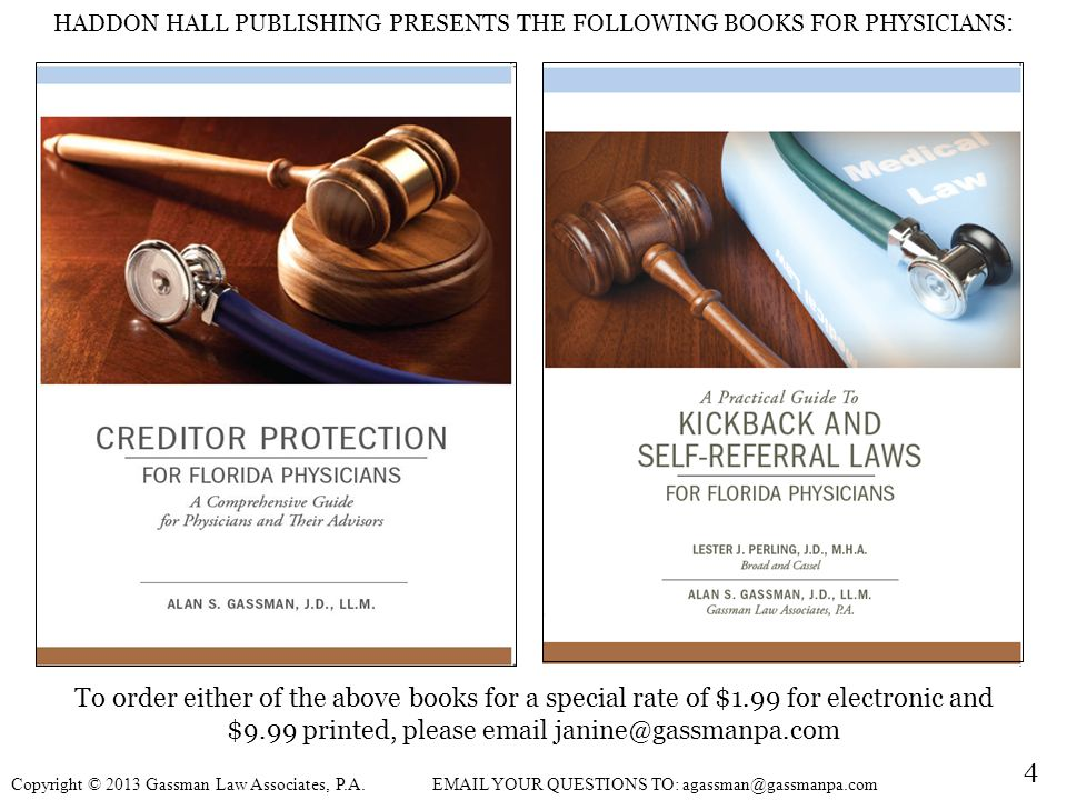 HADDON HALL PUBLISHING PRESENTS THE FOLLOWING BOOKS FOR PHYSICIANS : 4 Copyright © 2013 Gassman Law Associates, P.A.