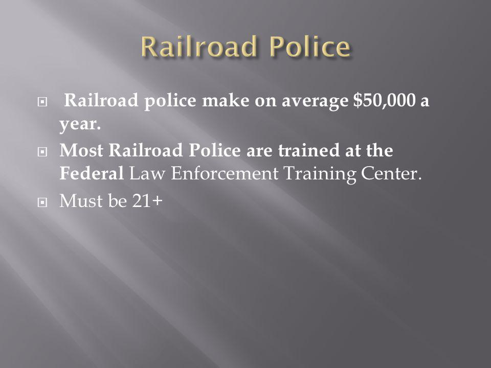Railroad police make on average $50,000 a year.