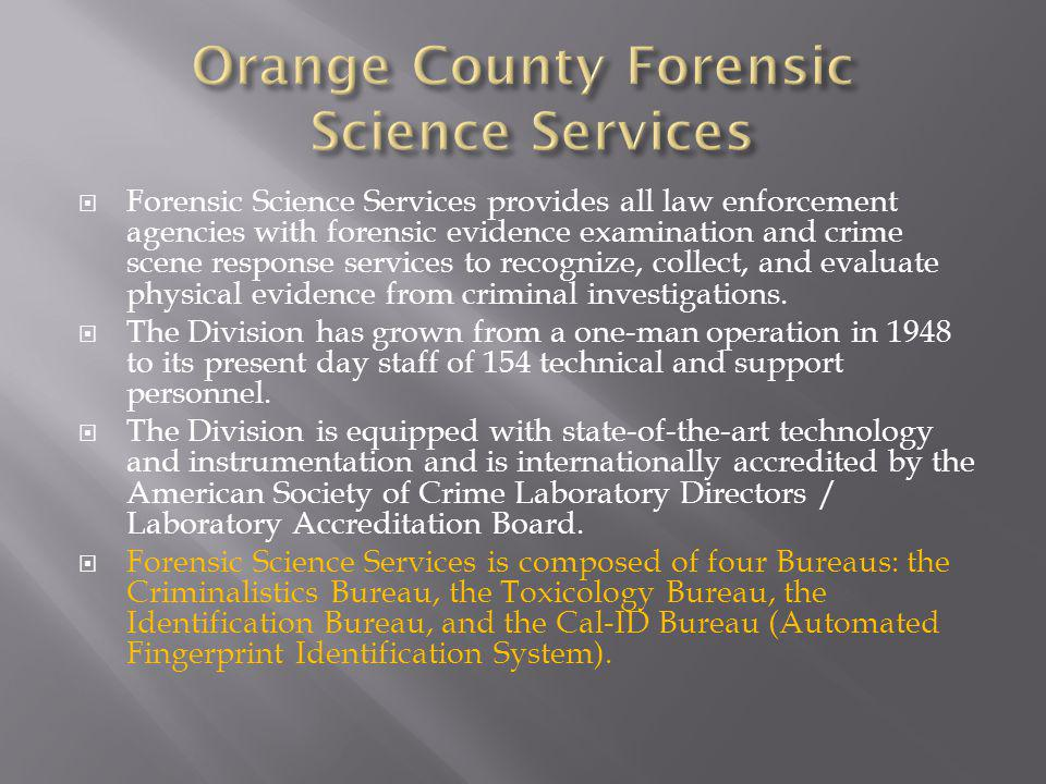 Forensic Science Services provides all law enforcement agencies with forensic evidence examination and crime scene response services to recognize, collect, and evaluate physical evidence from criminal investigations.