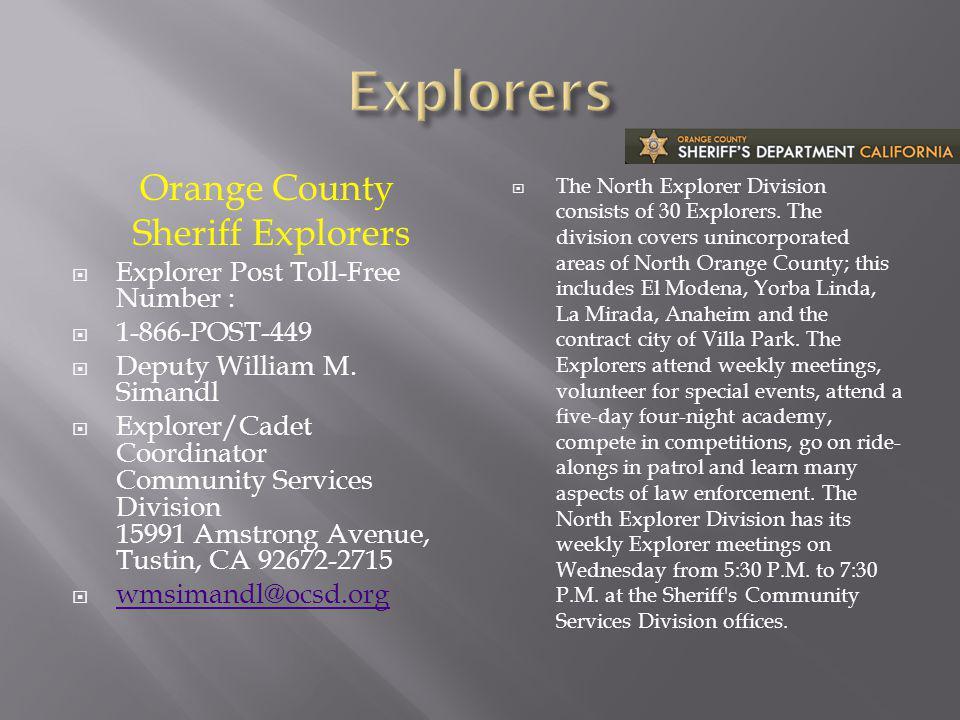 Orange County Sheriff Explorers Explorer Post Toll-Free Number : 1-866-POST-449 Deputy William M.